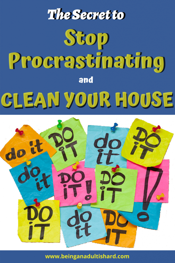 The secret to stop procrastinating and clean your house. Just do it!