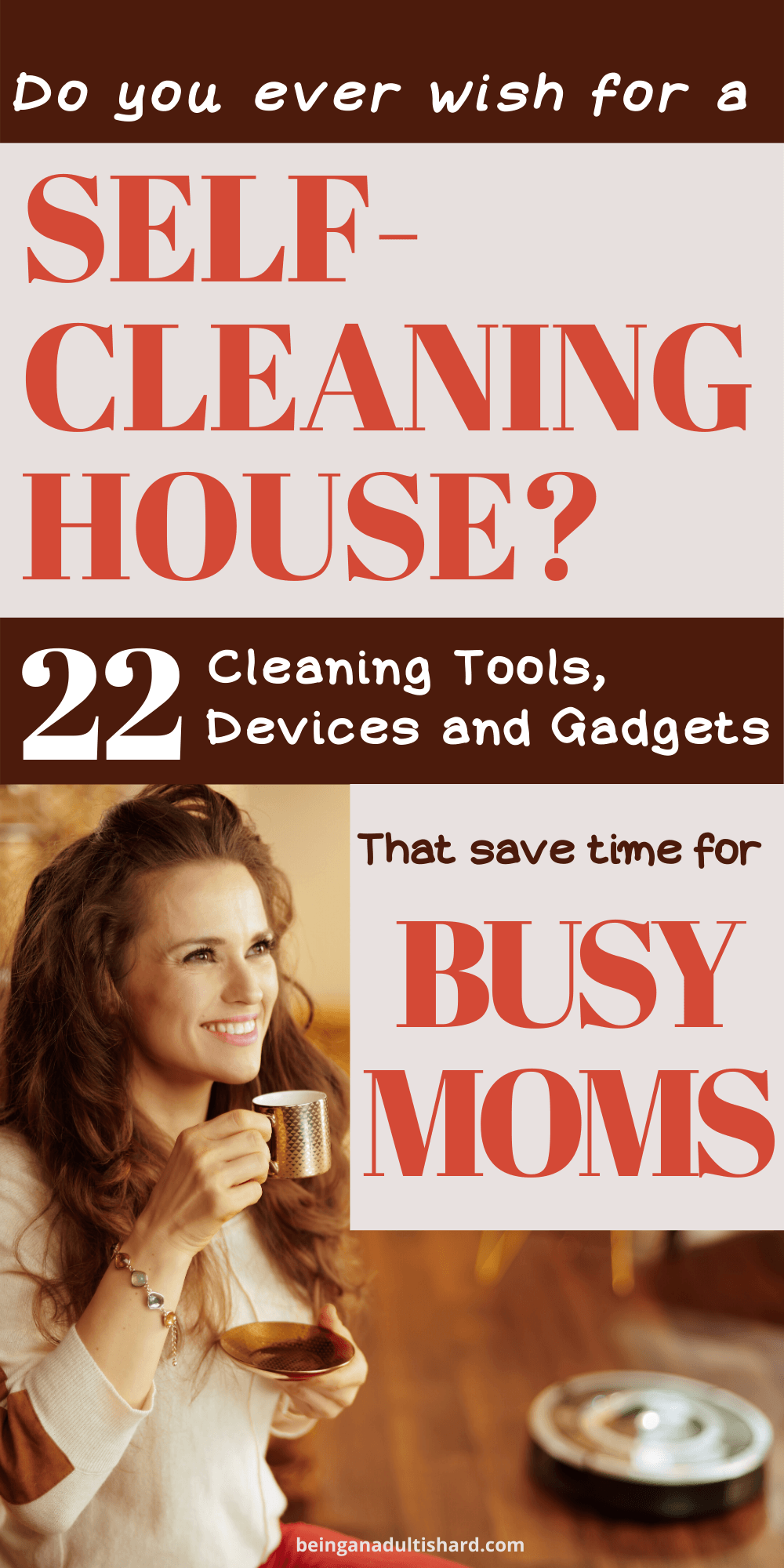 Pin of Woman enjoying coffee while her robot vacuum cleaning tool cleans for her with text do you wish you had a self-cleaning house? 22 Cleaning tools devices and gadgets that save time for busy moms