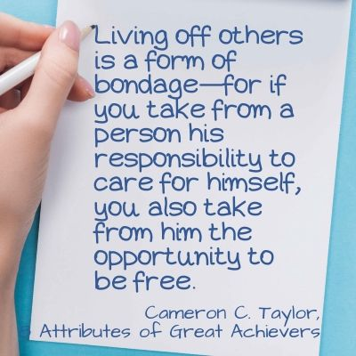 Quote - Living off others is a form of bondage—for if you take from a person his responsibility to care for himself, you also take from him the opportunity to be free.