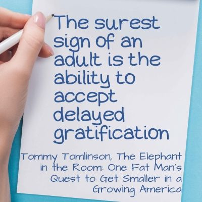 Quote: the surest sign of an adult is the ability to accept delayed gratification
