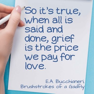 Quote - So it's true, when all is said and done, grief is the price we pay for love.