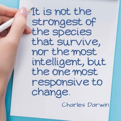 Quote - It is not the strongest of the species that survive, nor the most intelligent, but the one most responsive to change.