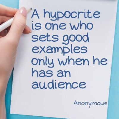 Quote - a hypocrite is one who sets good examples only when he has an audience
