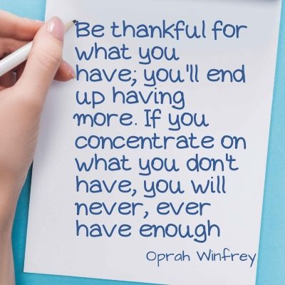 Quote - Be thankful for what you have; you'll end up having more. If you concentrate on what you don't have, you will never, ever have enough