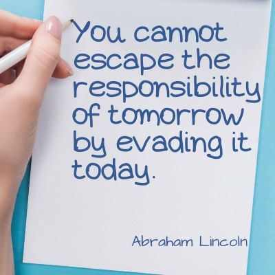 Quote - You cannot escape the responsibility of tomorrow by evading it today.
