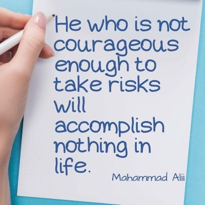 Quote - He who is not courageous enough to take risks will accomplish nothing in life.