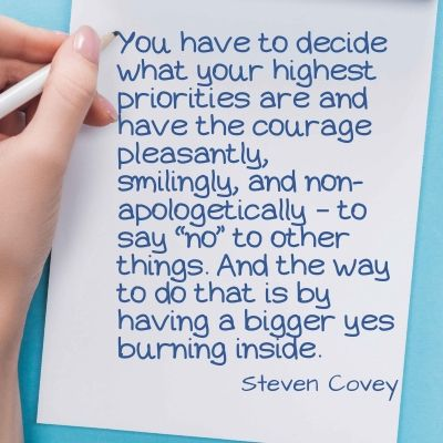 """Quote - You have to decide what your highest priorities are and have the courage pleasantly, smilingly, and non-apologetically – to say """"no"""" to other things. And the way to do that is by having a bigger yes burning inside."""