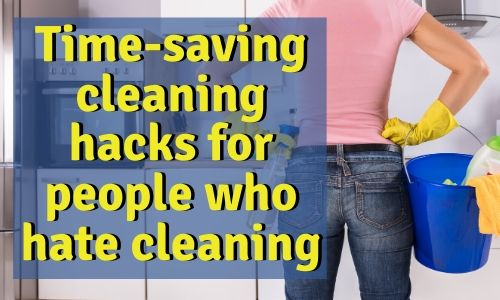 Text: Time-saving cleaning hacks for people who hate cleaning with a picture of a woman armed with cleaning supplies