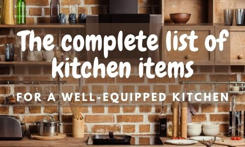 picture of fully equipped kitchen with text 'the complete list of kitchen items for a well-equipped kitchen'