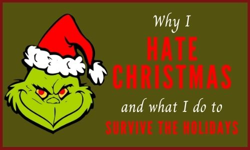 Picture of the grinch on a Christmas green backgroundwith text reading Why I hate the holidays and what I do to survive Christmas