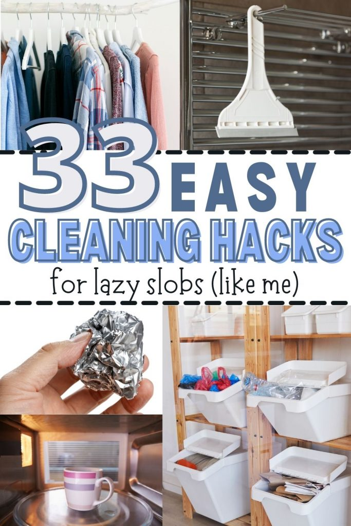 Pin text reads '33 easy cleaning hacks for lazy slobs like me' . collage of images incudes laundry hanging in closet, tile squeegee hanging in shower, balled up aluminum foil, organizing buckets, and a mug of steamy water in a microwave