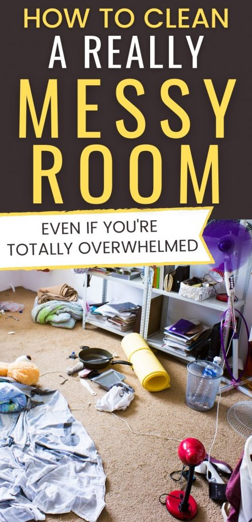 "Text reads ""how to clean a really messy room fast - even if you're totally overwhelmed"" on a dark background. Bottom image is a messy room with stuff all over the floor"