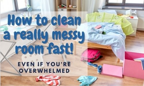 "Text reads ""how to clean a really messy room fast! Even if you're overwhelmed"" Background image is a messy bedroom"