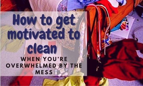 Text reads 'how to get motivated to clean when you're overwhelmed by the mess'. Background is a messy bed with clothes hanging from it and lying on the floor
