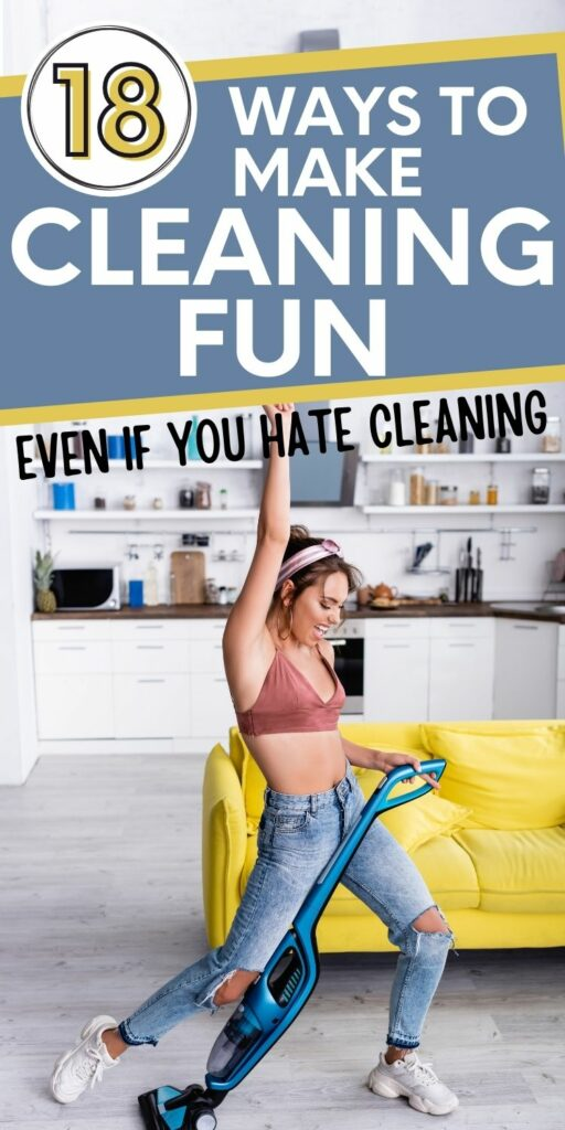 """Pin text reads """"18 ways to make cleaning fun."""" Background image is a woman having fun cleaning by dancing and singing while vacuuming. Housecleaning hacks tips and tricks to make cleaning fun. Fun cleaning ideas so you can have fun cleaning."""
