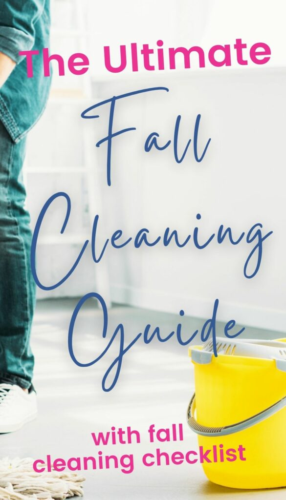 """Image text reads """"The ultimate fall cleaning guide"""" with fall cleaning checklist. Background image is a woman mopping a floor with a cleaning bucket beside her while following this fall cleaning checklist"""